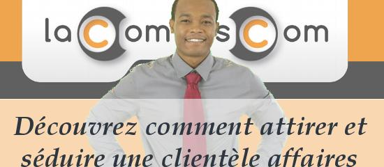 Découvrez comment attirer et séduire la clientèle «affaires»