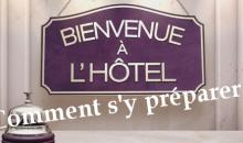 Bienvenue à l'Hôtel: bien s'y préparer !