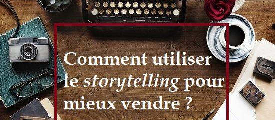 Comment utiliser le storytelling pour mieux vendre ?